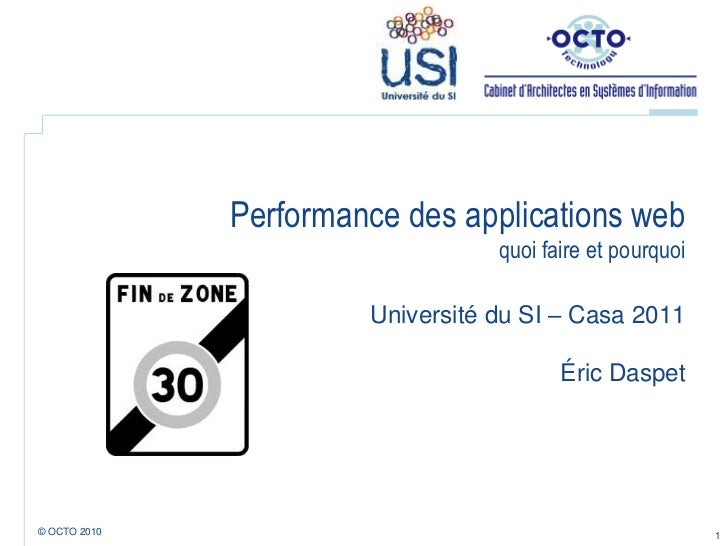 Performance des applications webquoi faire et pourquoi<br />Université du SI – Casa 2011Éric Daspet<br />1<br />© OCTO 201...