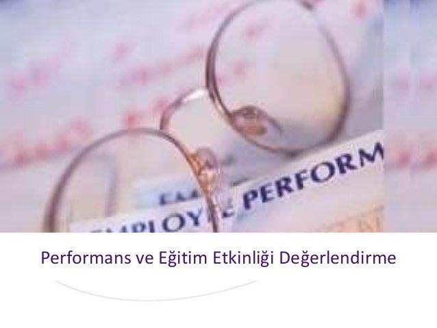 PERFORMANS DEĞERLENDİRME Performans ve Eğitim Etkinliği Değerlendirme