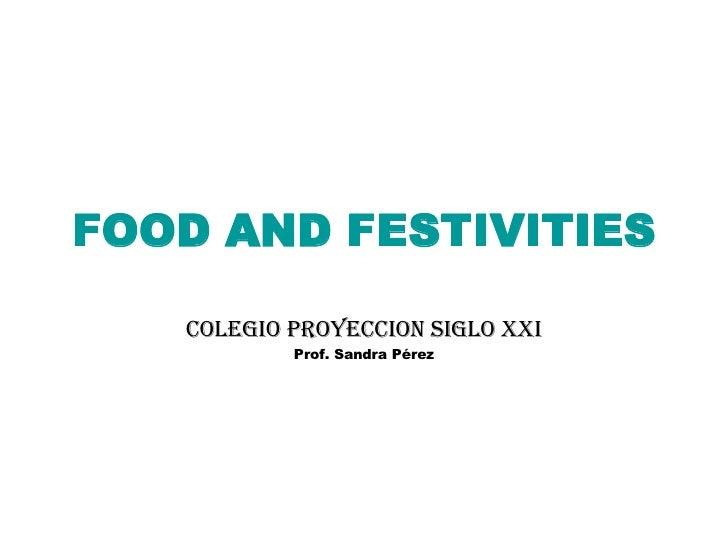 FOOD AND FESTIVITIES COLEGIO PROYECCION SIGLO XXI Prof. Sandra Pérez