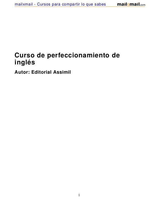 Curso de perfeccionamiento deinglésAutor: Editorial Assimil1mailxmail - Cursos para compartir lo que sabes