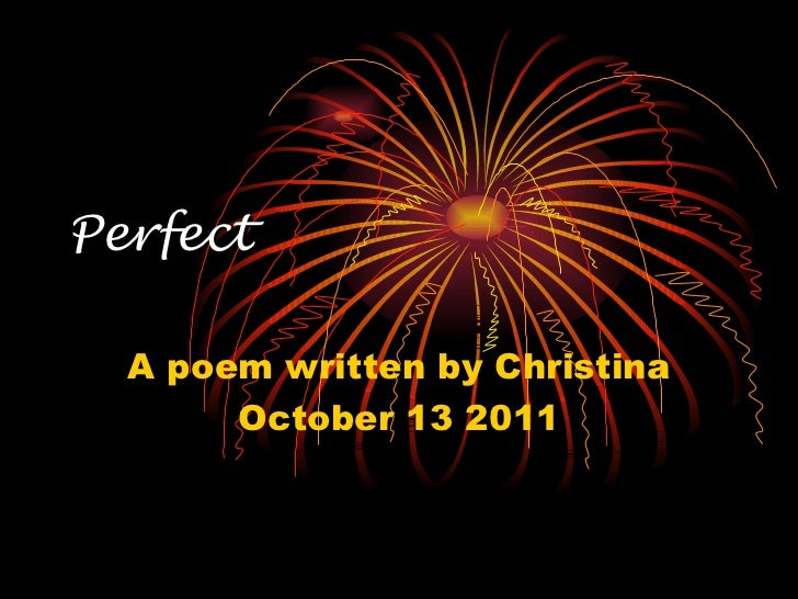 Perfect A poem written by Christina October 13 2011