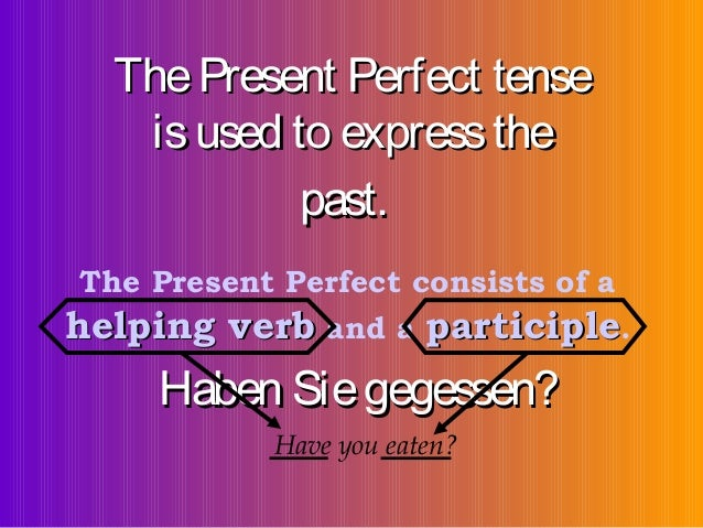 The Present Perfect tense is used to express the past. The Present Perfect consists of a helping verb and a participle.  H...