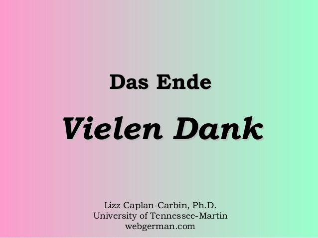 Das Ende  Vielen Dank Lizz Caplan-Carbin, Ph.D. University of Tennessee-Martin webgerman.com