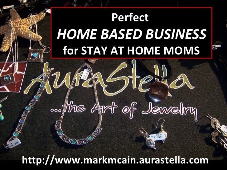 Perfect  HOME BASED BUSINESS for STAY AT HOME MOMS http://www.markmcain.aurastella.com