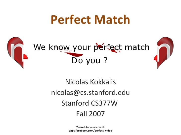 Perfect Match Nicolas Kokkalis [email_address] Stanford CS377W  Fall 2007 * Secret  Announcement:  apps.facebook.com/perfe...
