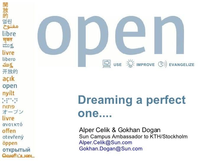 Dreaming a perfect one.... <ul><li>Alper Celik & Gokhan Dogan </li></ul><ul><li>Sun Campus Ambassador to KTH/Stockholm </l...
