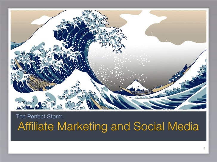 The Perfect Storm Affiliate Marketing and Social Media                                       1