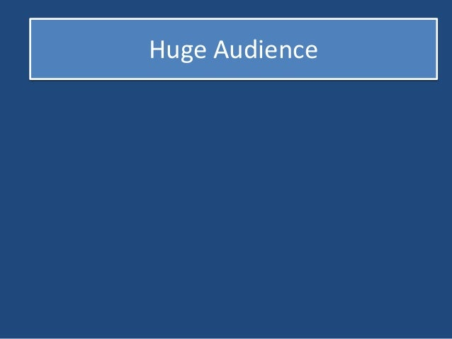 Huge Audience  Extreme Audience Engagement  Maximum Fun  Love For the Brand