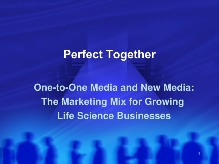 Perfect Together One-to-One Media and New Media: The Marketing Mix for Growing  Life Science Businesses
