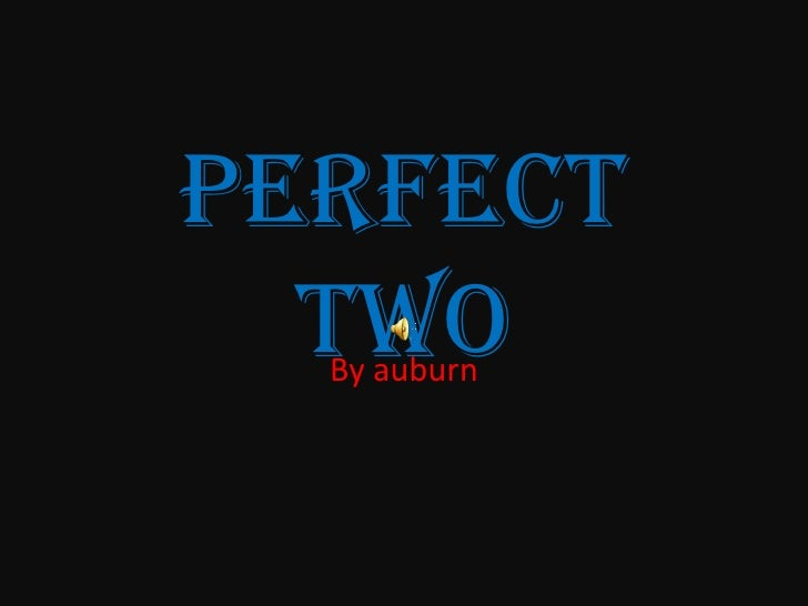 Perfect two<br />By auburn<br />