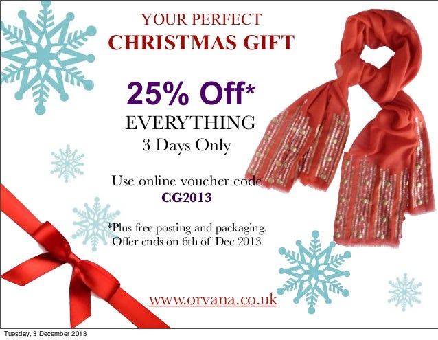 YOUR PERFECT  CHRISTMAS GIFT  25% Off* EVERYTHING 3 Days Only Use online voucher code CG2013  *Plus free posting and packa...