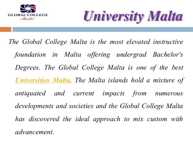 University Malta The Global College Malta is the most elevated instructive foundation in Malta offering undergrad Bachelor...