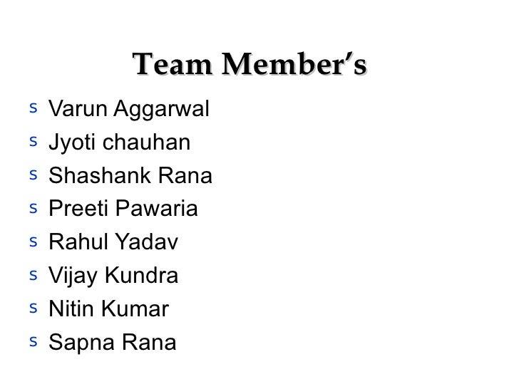 Team Member's <ul><li>Varun Aggarwal </li></ul><ul><li>Jyoti chauhan </li></ul><ul><li>Shashank Rana </li></ul><ul><li>Pre...