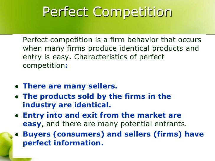 characteristics of perfect competition A perfectly competitive market has the following characteristics: there are many buyers and sellers in the market each company makes a similar product buyers and sellers have access to perfect information about price there are no transa.