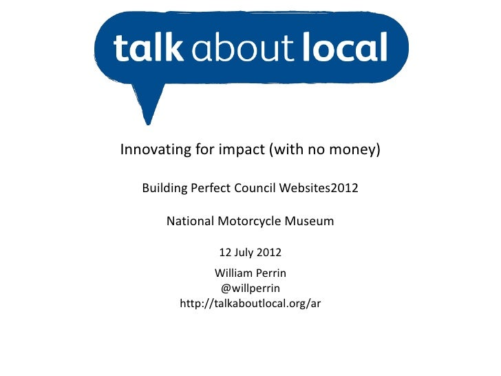 Innovating for impact (with no money)   Building Perfect Council Websites2012       National Motorcycle Museum            ...