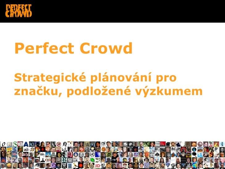 Perfect Crowd Strategické plánování pro značku, podložené výzkumem