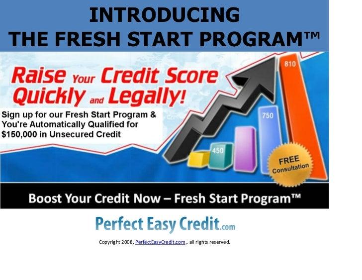 INTRODUCING THE FRESH START PROGRAM™           Copyright2008,PerfectEasyCredit.com.,allrightsreserved.