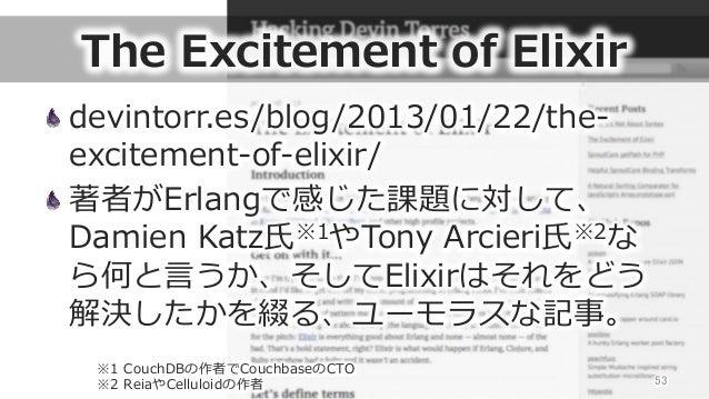 The Excitement of Elixir devintorr.es/blog/2013/01/22/the-‐‑‒ excitement-‐‑‒of-‐‑‒elixir/ 著者がErlangで感じた課題に対して、 Damien ...