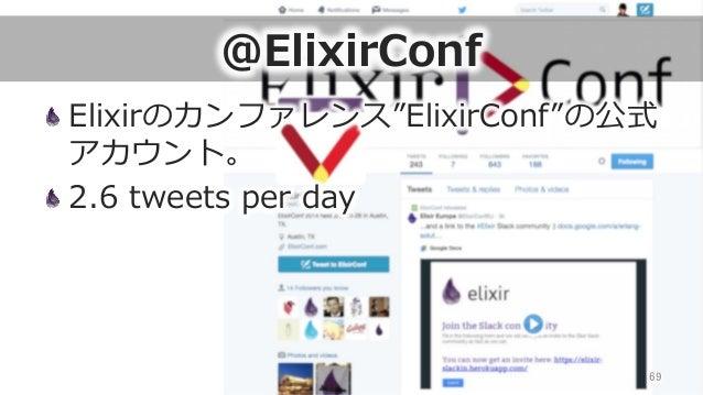 "@ElixirConf Elixirのカンファレンス""ElixirConf""の公式 アカウント。 2.6 tweets per day 69"