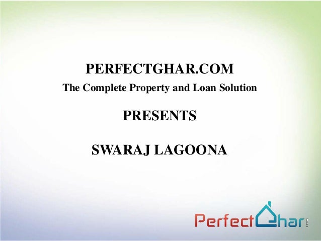 PERFECTGHAR.COMThe Complete Property and Loan Solution            PRESENTS     SWARAJ LAGOONA