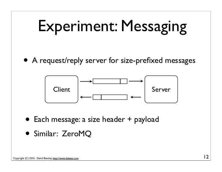 Experiment: Messaging        • A request/reply server for size-prefixed messages                                  Client   ...