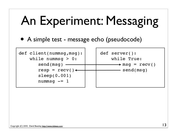 An Experiment: Messaging          • A simple test - message echo (pseudocode)        def client(nummsg,msg):              ...