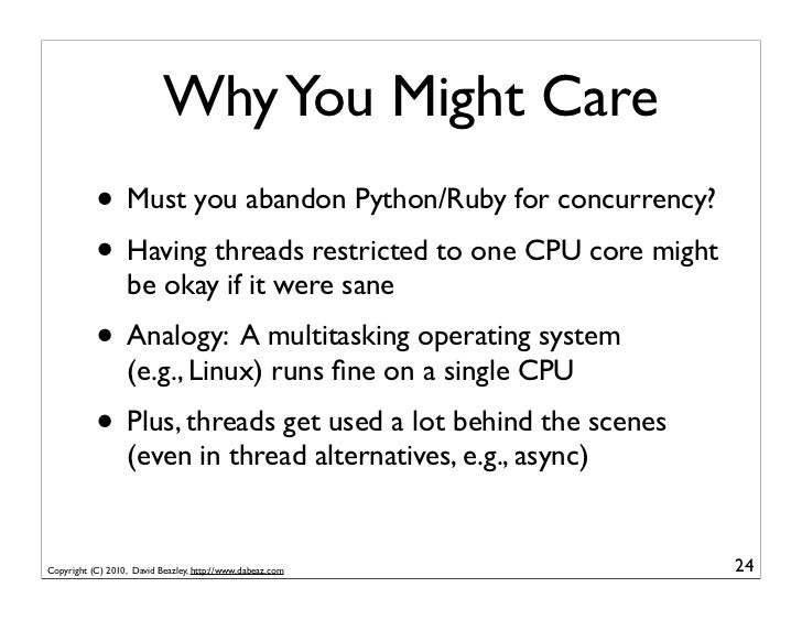 Why You Might Care           • Must you abandon Python/Ruby for concurrency?           • Having threads restricted to one ...