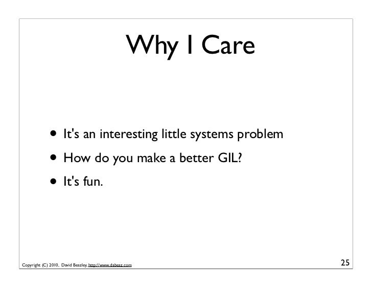 Why I Care             • Its an interesting little systems problem             • How do you make a better GIL?            ...