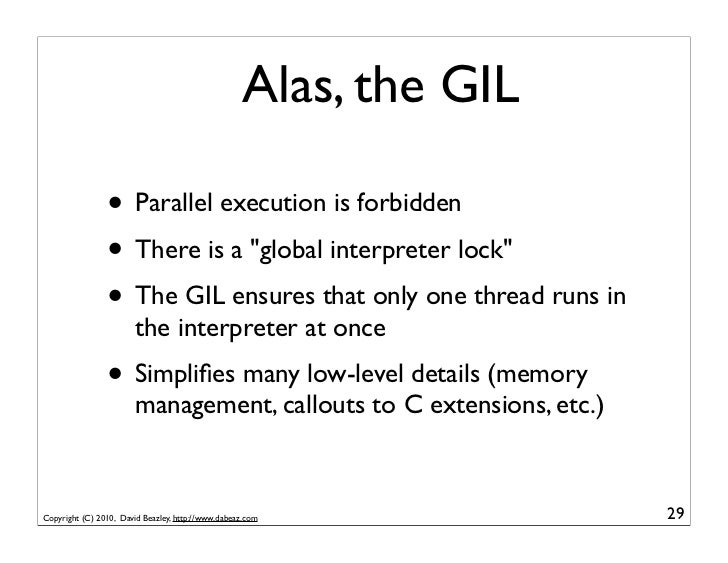 """Alas, the GIL                • Parallel execution is forbidden                • There is a """"global interpreter lock""""      ..."""