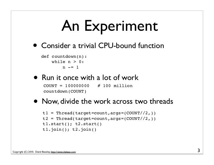 An Experiment                 • Consider a trivial CPU-bound function                         def countdown(n):           ...