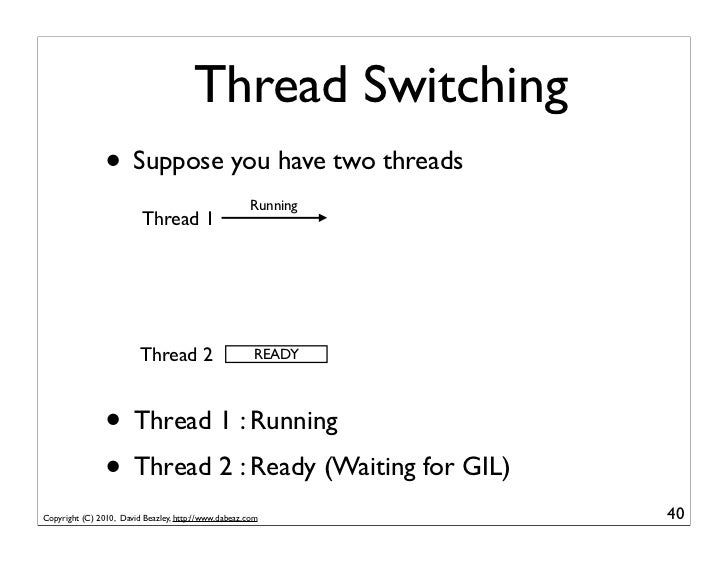 Thread Switching                • Suppose you have two threads                                                      Runnin...