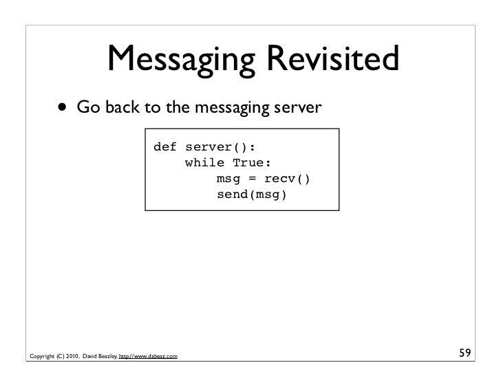 Messaging Revisited          • Go back to the messaging server                                               def server():...