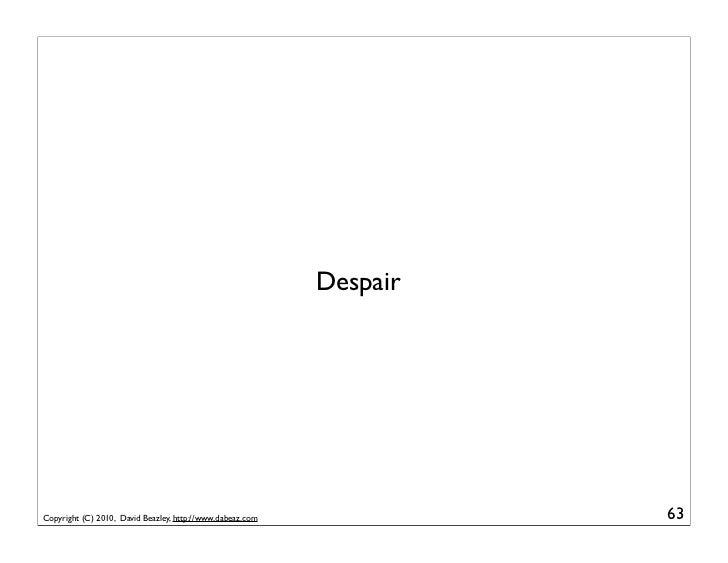 DespairCopyright (C) 2010, David Beazley, http://www.dabeaz.com             63