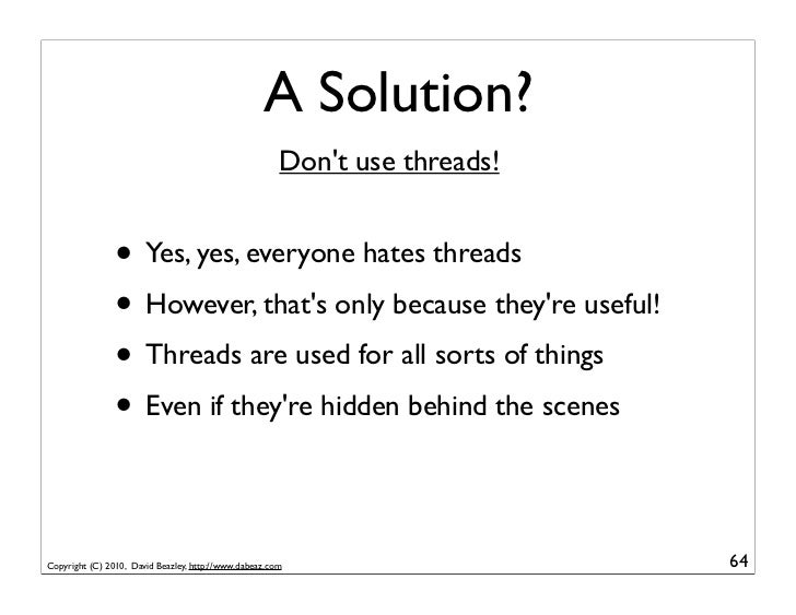 A Solution?                                                       Dont use threads!                • Yes, yes, everyone ha...