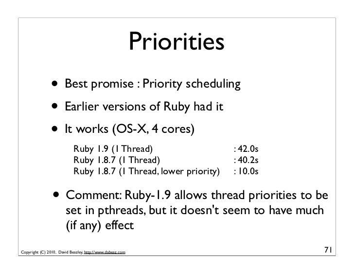 Priorities               • Best promise : Priority scheduling               • Earlier versions of Ruby had it             ...