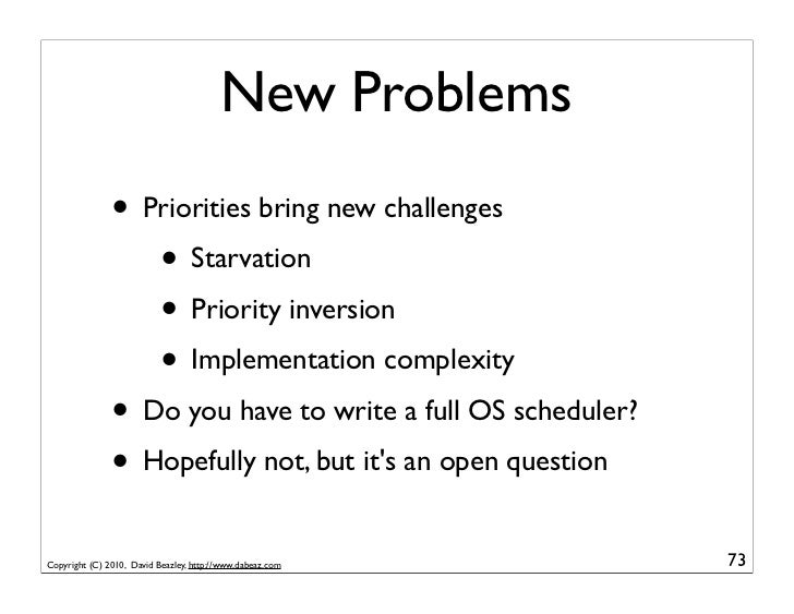 New Problems               • Priorities bring new challenges                  • Starvation                  • Priority inv...