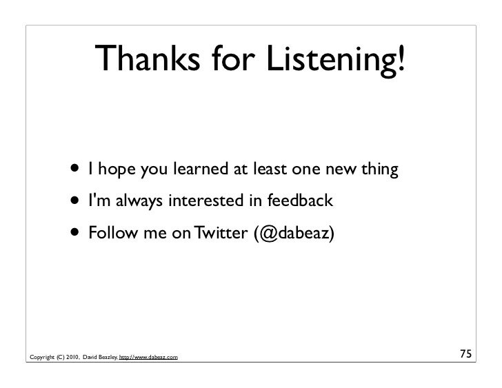 Thanks for Listening!              • I hope you learned at least one new thing              • Im always interested in feed...