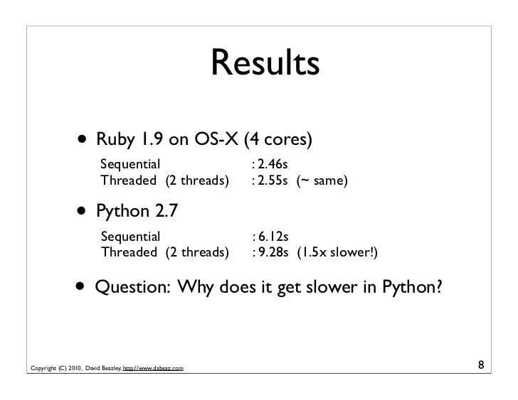 Results                • Ruby 1.9 on OS-X (4 cores)                         Sequential                          : 2.46s   ...