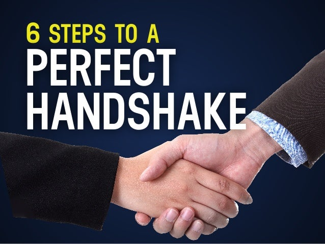 6 STEPS TO A PERFECT HANDSHAKE