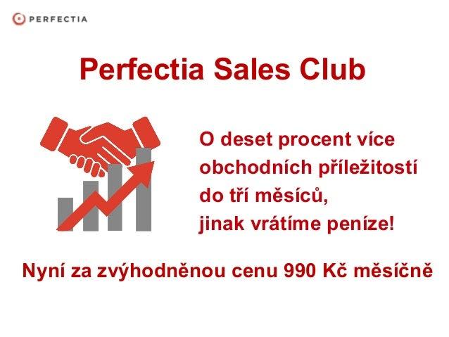 Perfectia Sales Club O deset procent více obchodních příležitostí do tří měsíců, jinak vrátíme peníze! Nyní za zvýhodněnou...