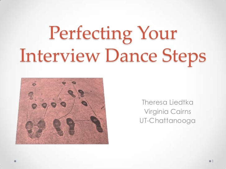 Perfecting Your Interview Dance Steps<br />Theresa Liedtka<br />Virginia Cairns<br />UT-Chattanooga<br />1<br />