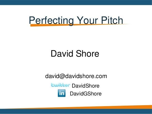 Perfecting Your Pitchdavid@davidshore.comDavid ShoreDavidShoreDavidGShore