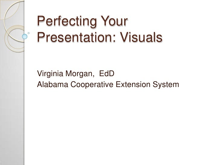 Perfecting Your Presentation: Visuals  Virginia Morgan, EdD Alabama Cooperative Extension System