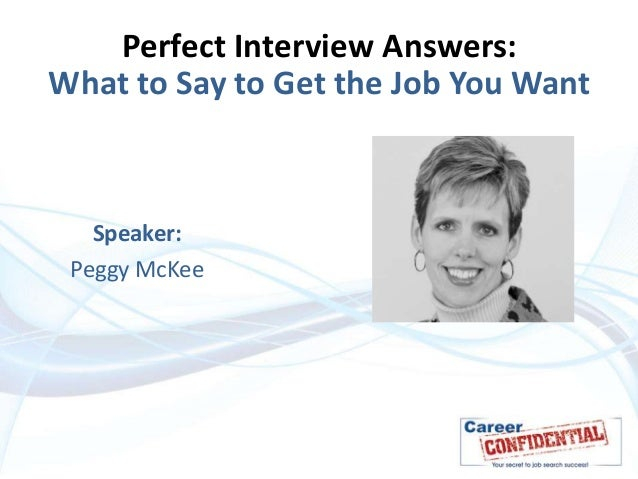 Perfect Interview Answers: What to Say to Get the Job You Want  Speaker: Peggy McKee