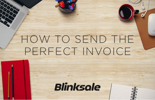 HOW TO SEND THE PERFECT INVOICE