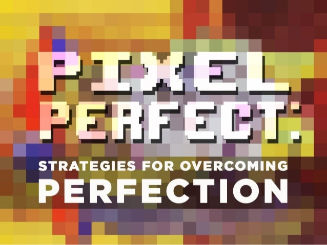 Pixel Perfect: Strategies for Overcoming Design Perfectionism