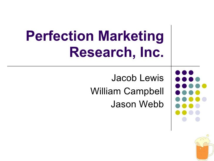 Perfection Marketing Research, Inc. Jacob Lewis William Campbell Jason Webb