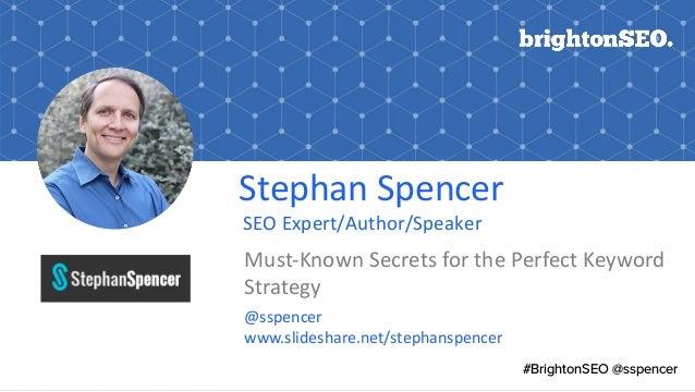 Stephan Spencer SEO Expert/Author/Speaker Must-Known Secrets for the Perfect Keyword Strategy @sspencer www.slideshare.net...
