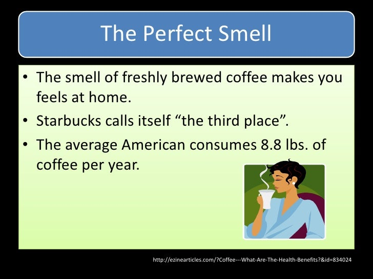 <ul><li>The smell of freshly brewed coffee makes you feels at home.