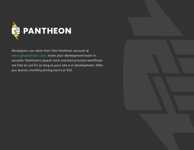 Developers can claim their free Pantheon account at www.getpantheon.com. Invite your development team in seconds. Pantheon...